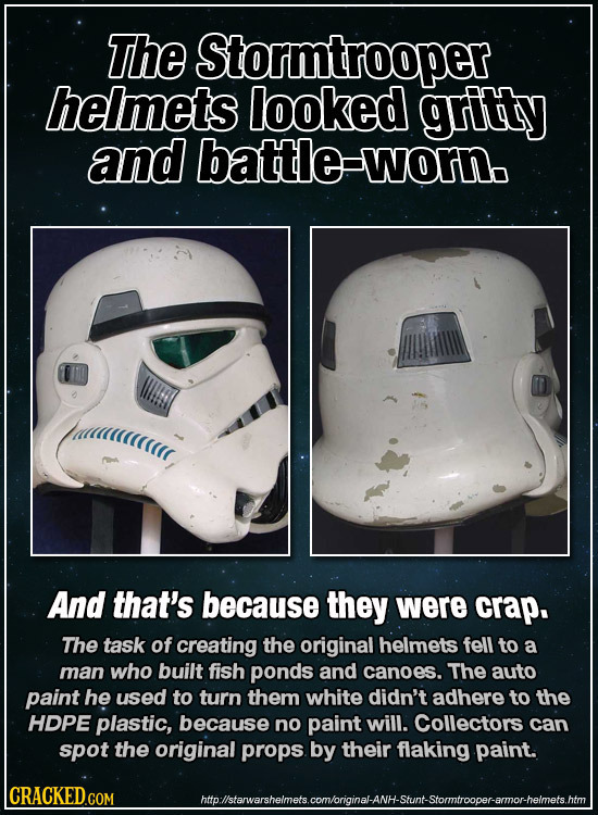 The Stormtrooper helmets looked gritty and battle-worno aaicarr And that's because they were crap. The task of creating the original helmets fell to a