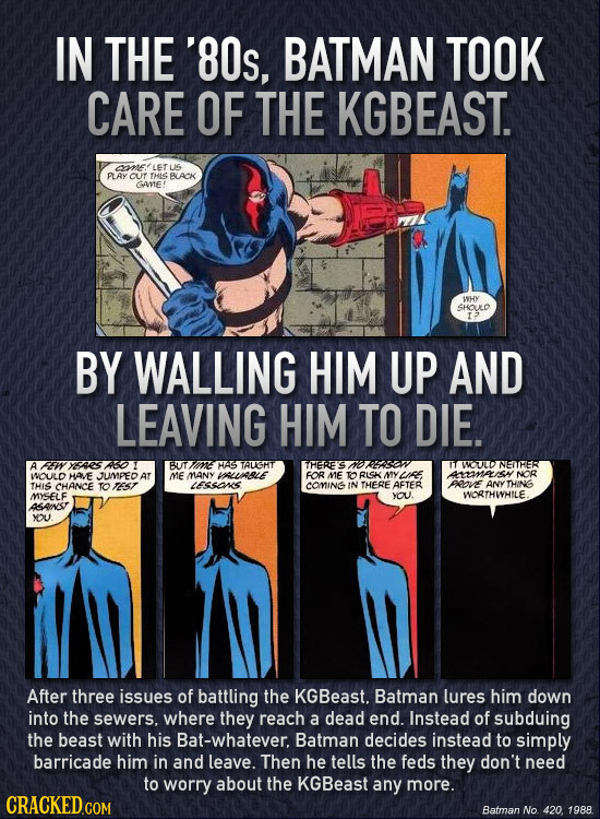 IN THE '80s, BATMAN TOOK CARE OF THE KGBEAST. OOnFLET US PLAY CUT THIS BLACK GAE! WHY SHOULLD BY WALLING HIM UP AND LEAVING HIM TO DIE. A FEWYERES 46O
