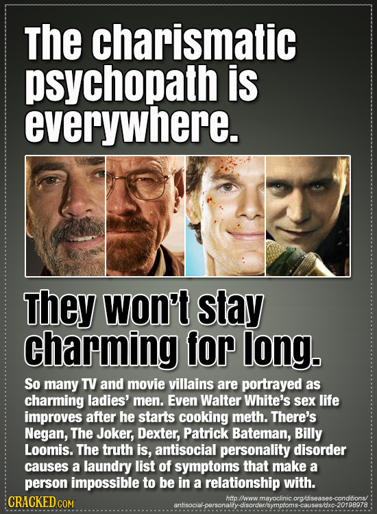 The charismatic psychopath is everywhere. They won't stay charming for long. So many TV and movie villains are portrayed as charming ladies' men. Even