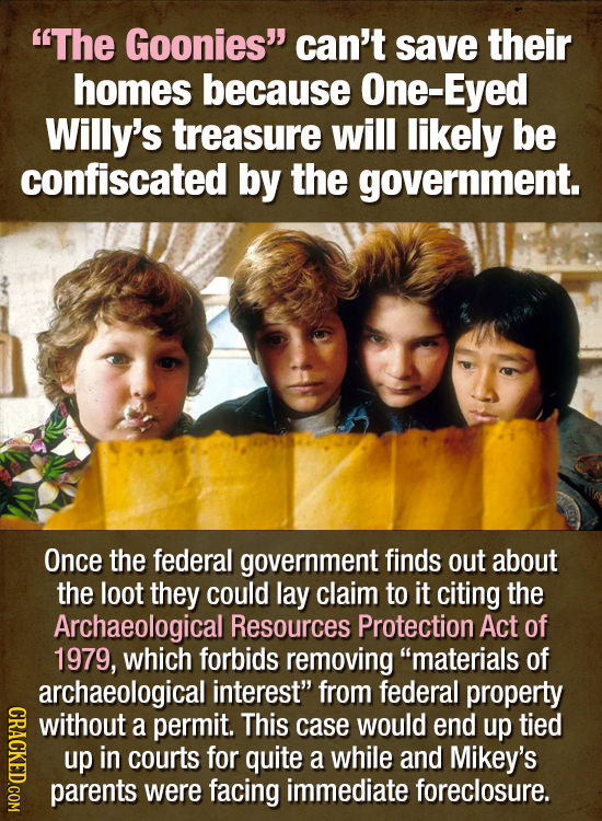 The Goonies can't save their homes because One-Eyed Willy's treasure will likely be confiscated by the government. Once the federal government finds