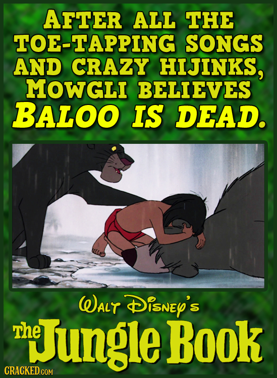 AFTER ALL THE TOE-TAPPING SONGS AND CRAZY HIJINKS, MOWGLI BELIEVES BALOO IS DEAD. WALT Disney's The n Tungle BoOk CRACKED COM