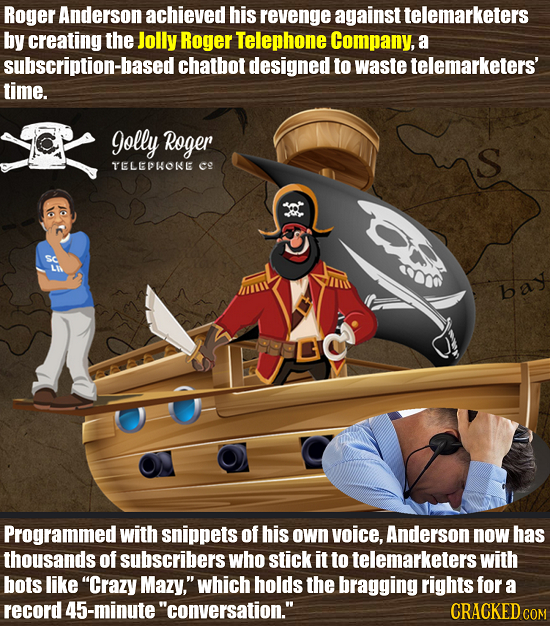 Roger Anderson achieved his revenge against telemarketers by creating the Jolly Roger Telephone Company, a subscription-based chatbot designed to wast