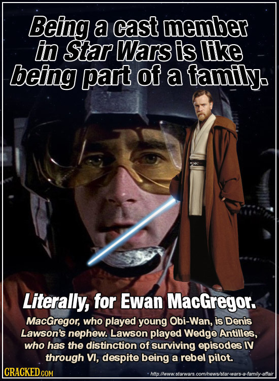 Being a cast member In Star Wars is Like being part of a family. Literally, for Ewan MacGregor. MacGregor, whO played young Obi-Wan, is Denis Lawson's