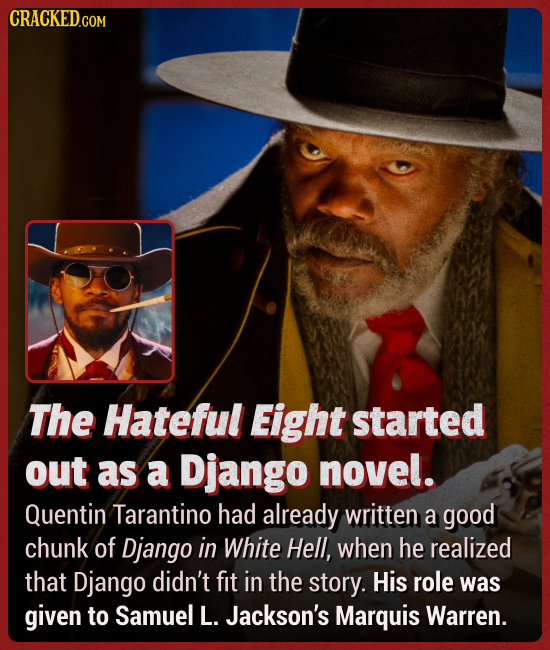 The Hateful Eight started out as a Django novel. Quentin Tarantino had already written a good chunk of Django in White Hell, when he realized that Dja