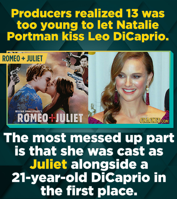 Producers realized 13 was too young to let Natalie Portman kiss Leo DiCaprio. ROMEO +- JULIET WILLTA SHAEESOTART'S ROMEOTJULIET CRACKEDCO The most mes