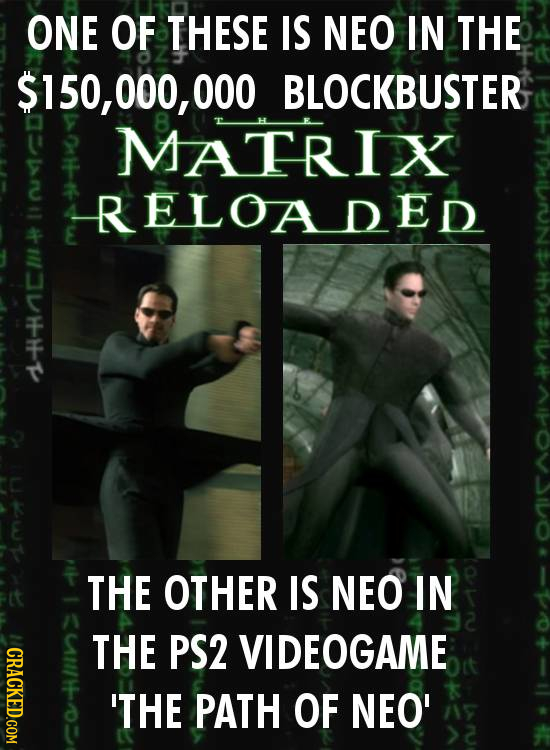 ONE OF THESE IS NEO IN THE $150,000, 000 BLOCKBUSTER MATRIX ELOADED THE OTHER IS NEO IN THE PS2 VIDEOGAME CRACKED.COM 'THE PATH OF NEO'