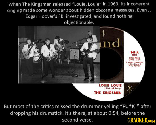 When The Kingsmen released Louie, Louie in 1963, its incoherent singing made some wonder about hidden obscene messages. Even J. Edgar Hoover's FBI i