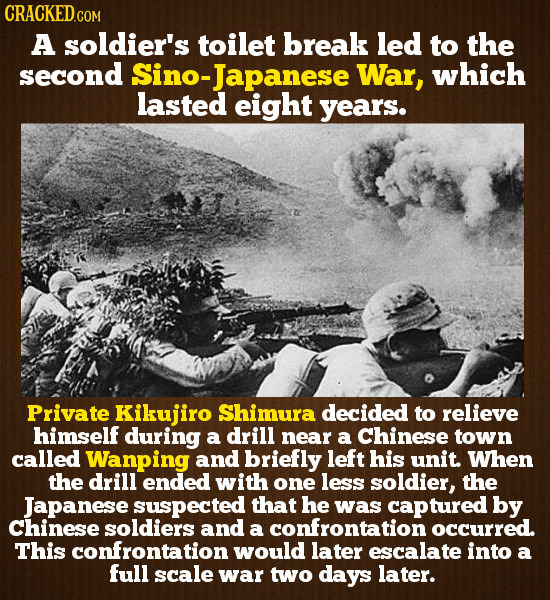 A soldier's toilet break led to the second Sino-Japanese War, which lasted eight years. Private Kikujiro Shimura decided to relieve himself during a d