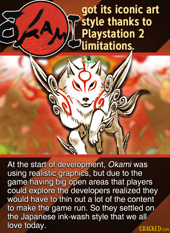 kay got its iconic art A style thanks to Playstation 2 limitations. At the start of development, Okami was using realistic graphics, but due to the ga