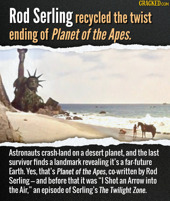 Rod Serling recycled the twist ending of Planet of the Apes. Astronauts crash-land on a desert planet, and the last survivor finds a landmark revealin