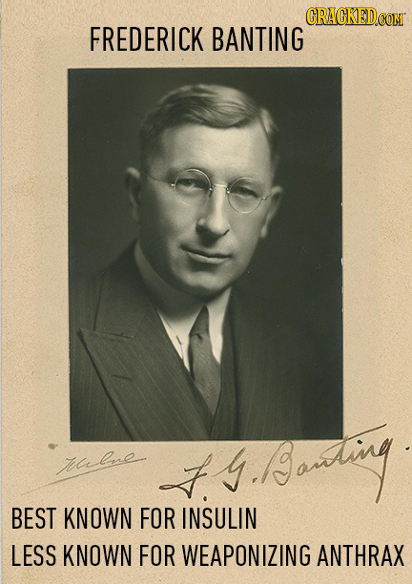CRACKEDCOMT FREDERICK BANTING Tulnne t ating BEST KNOWN FOR INSULIN LESS KNOWN FOR WEAPONIZING ANTHRAX