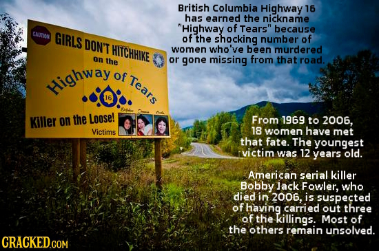 British Columbia Highway 16 has earned the nickname Highway of Tears because CAUTIOO GIRLS DON'T of the shocking number of HITCHHIKE women who've be