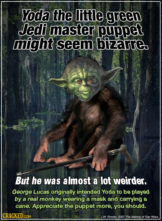 Yoda the little green Jedi master puppet might seem bizarre. But he was almost a lot weirder. George Lucas originally intended Yoda to be played by a