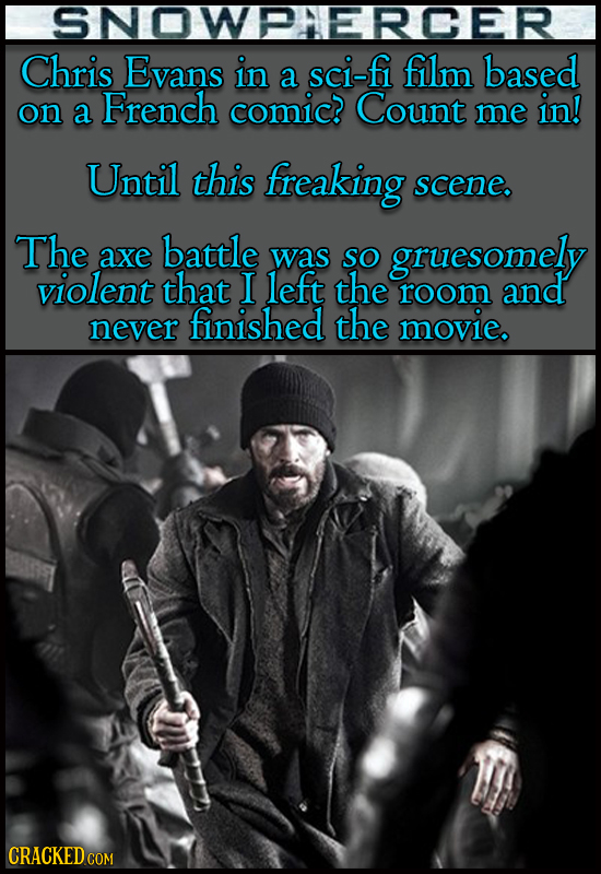 SNOWPHERCER Chris Evans in sci-fi film based a on Count a French comic? me in! Until this freaking scene. The battle axe was so gruesomely violent tha