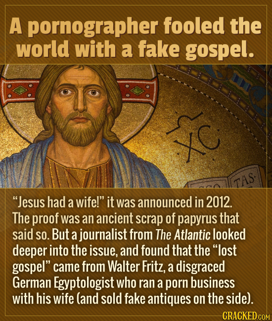 A pornographer fooled the world with a fake gospel. XC TAS. Jesus had a wife! it was announced in 2012. The proof was an ancient scrap of papyrus th
