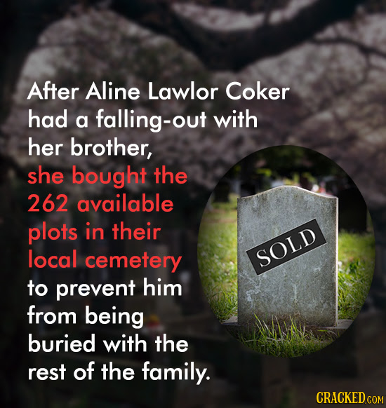 After Aline Lawlor Coker had a falling-out with her brother, she bought the 262 available plots in their local cemetery SOLD to prevent him from being