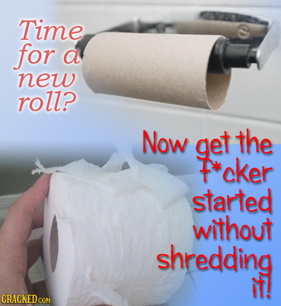 Time for a new roll? Now get the P*cker started without shredding it
