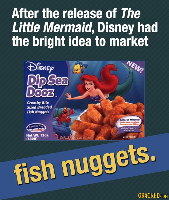 After the release of The Little Mermaid, Disney had the bright idea to market DiSNEY NEW! Dip Sea Dooz. Crunchy Bite Sized Breaded Fish Nuggets Bakes