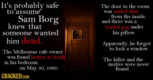 It's probably safe The door to the room to assume was nailed shut Sam Borg from the inside, and there was a knew that loaded gun under someone wanted