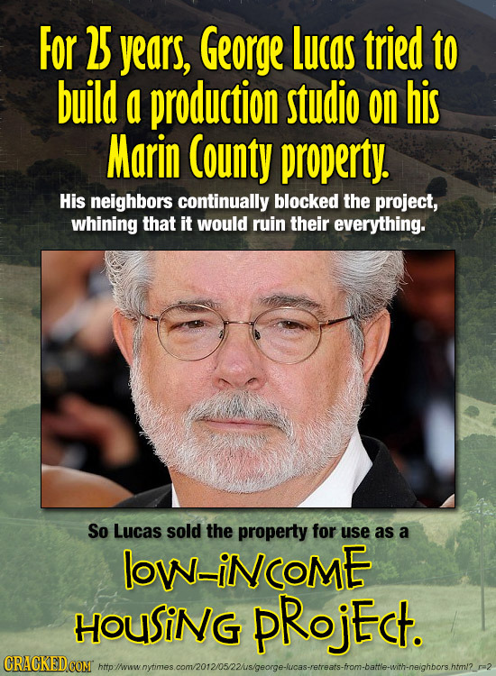 For 25 years, George Lucas tried to build a production studio on his Marin County property. His neighbors continually blocked the project, whining tha