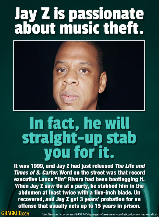 Jay Z is passionate about music theft. In fact, he will straight-up stab you for it. It was 1999, and Jay Z had just released The Life and Times of S.