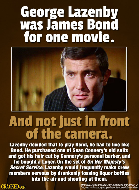 George Lazenby was James Bond for one movie. And not just in front of the camera. Lazenby decided that to play Bond, he had to live like Bond. He purc