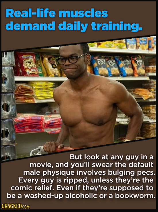 Real-life muscles demand daily training. But look at any guy in a movie, and you'll swear the default male physique involves bulging pecs. Every guy i