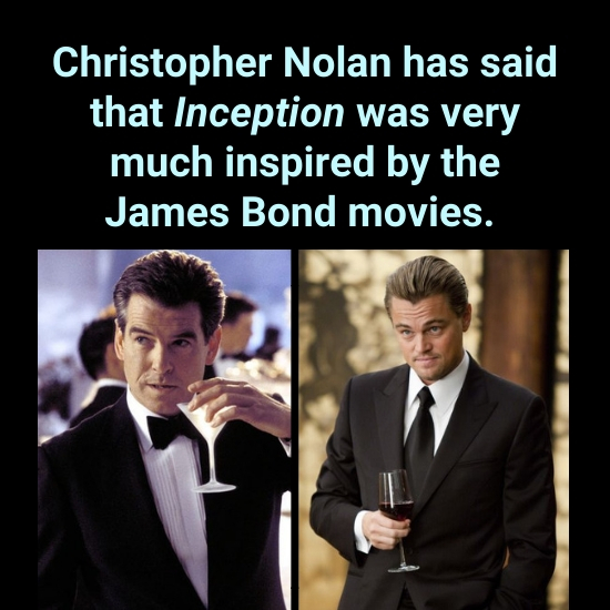 Christopher Nolan has said that Inception was very much inspired by the James Bond movies.