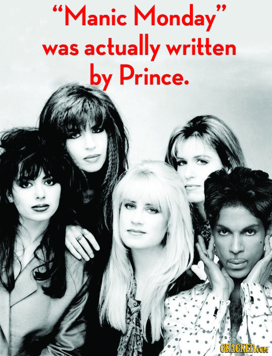 Manic Monday actually written was by Prince. ORACKEDCON