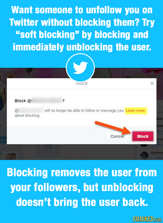 Want someone to unfollow you on Twitter without blocking them? Try soft blocking by blocking and immediately unblocking the user. biock Block @t ? w