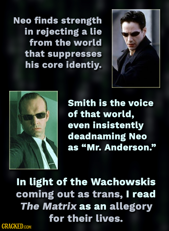 Neo finds strength in rejecting a lie from the world that suppresses his core identiy. Smith is the voice of that world, even insistently deadnaming N