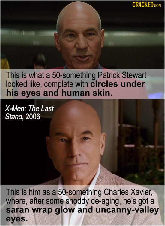 CRACKED.COM This is what a 50-something Patrick Stewart looked like, complete with circles under his eyes and human skin. X-Men: The Last Stand, 2006