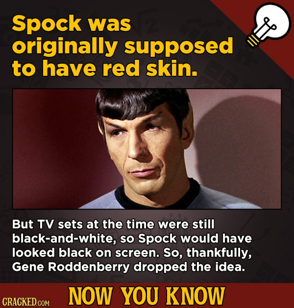 13 Scintillating Now-You-Know Movie Facts and General Trivia - Spock was originally supposed to have red skin.
