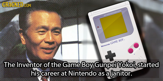 BOY GAME Ninten The Inventor of the Game Boy Gunpei Yokoi, started his career at Nintendo as a janitor.