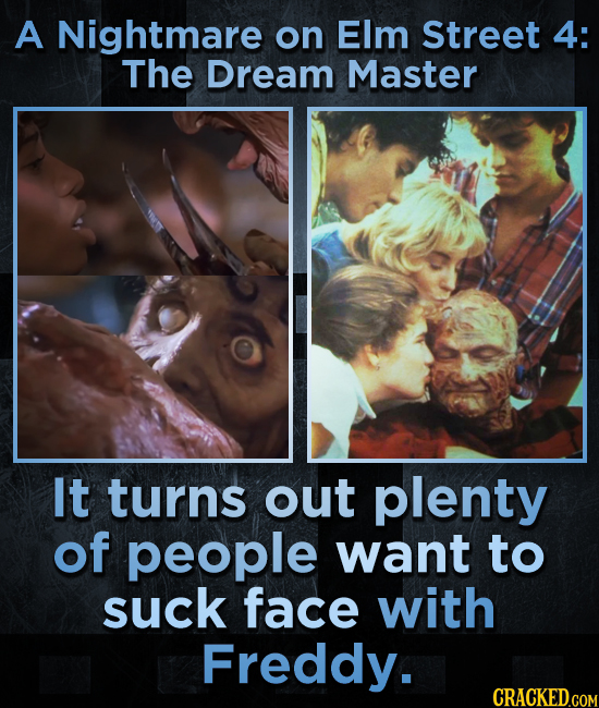 A Nightmare on Elm Street 4: The Dream Master It turns out plenty of people want to suck face with Freddy.