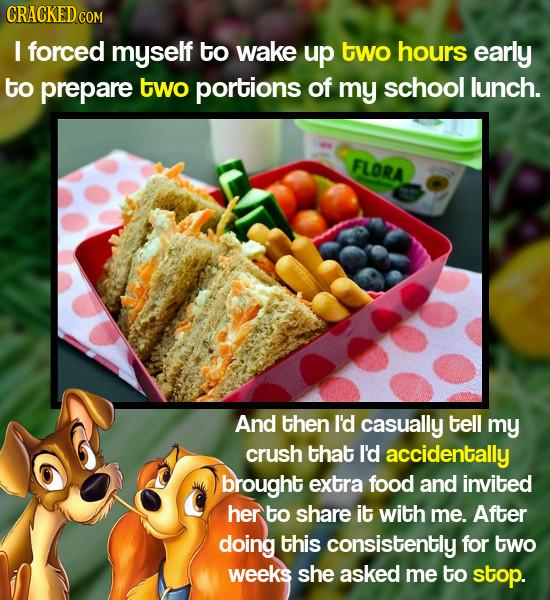 CRACKEDcO COM I forced myself to wake up two hours early to prepare two portions of my school lunch. FLORA And then I'd casually tell my crush that I'