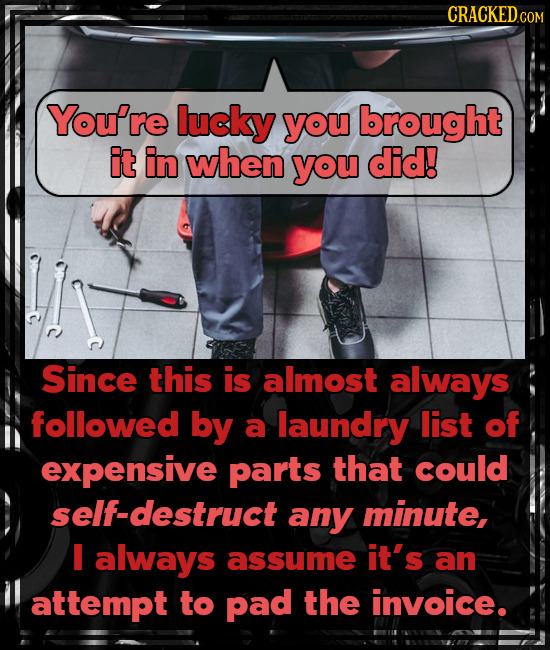 CRACKEDcO COM You're lucky you brought it in when you did! Since this is almost always followed by a laundry list of expensive parts that could self-d