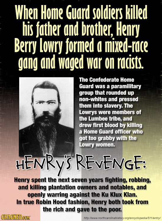 When Home Guard soldiers killed his father and brother, Henry Berry Lowry formed a mixed-race gang and waged war on racists. The Confederate Home Guar