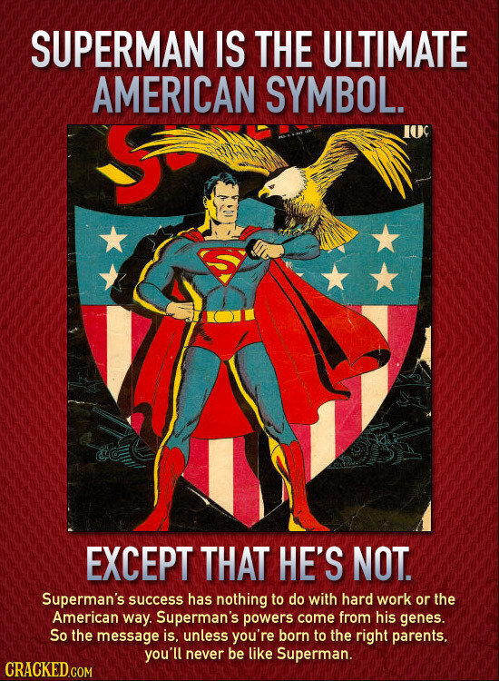 SUPERMAN IS THE ULTIMATE AMERICAN SYMBOL. EXCEPT THAT HE'S NOT. Superman's success has nothing to do with hard work or the American way. Superman's po