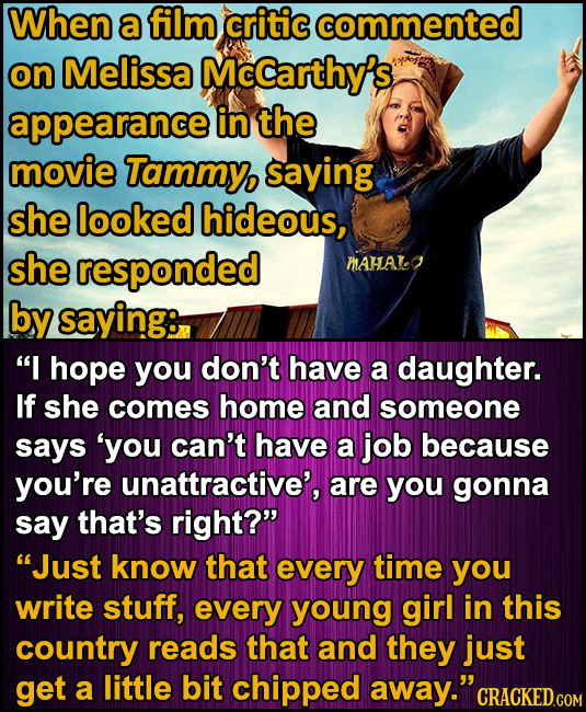 When a film critic commented on Melissa Mccarthy's appearance in the movie Tammy, saying she looked hideous, she responded MAHAO by saying: I hope yo
