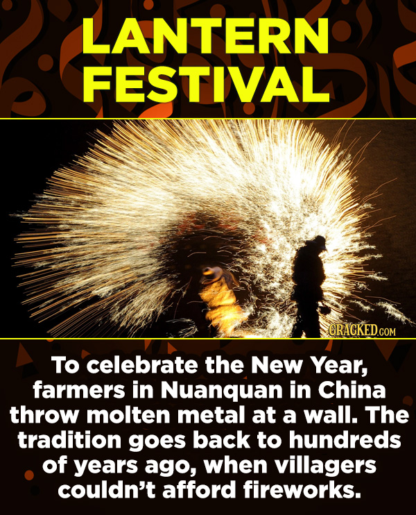 15 Amazing Festivals You Wish You Could Celebrate Right Now - To celebrate the New Year, farmers in Nuanquan in China throw molten metal at a wall. Th