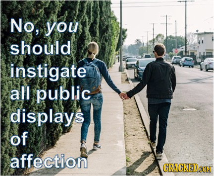 No, you should instigate all public displays of affection CRACKEDCO