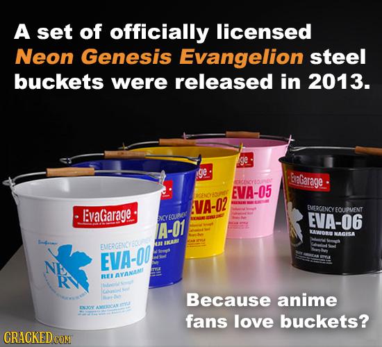 A set of officially licensed Neon Genesis Evangelion steel buckets were released in 2013. ge ge braGarage BEENYEo EVA-05 FRGENO ECAR' VA-02 I:vaGarage