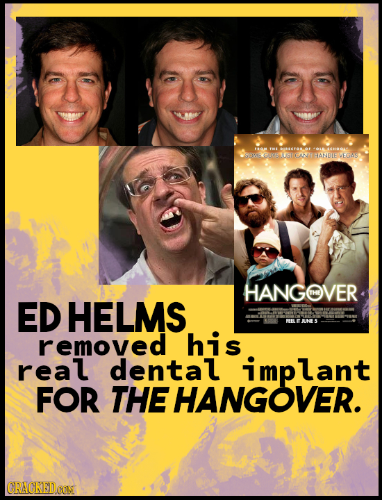 10N TH BARSCTOOF >.6 SCHOOL SORE GUYS TILST CANT HANDLE VEGAS HANGOVER THE ED HELMS removed his real dental mp lant FOR THE HANGOVER. CRACKED CON