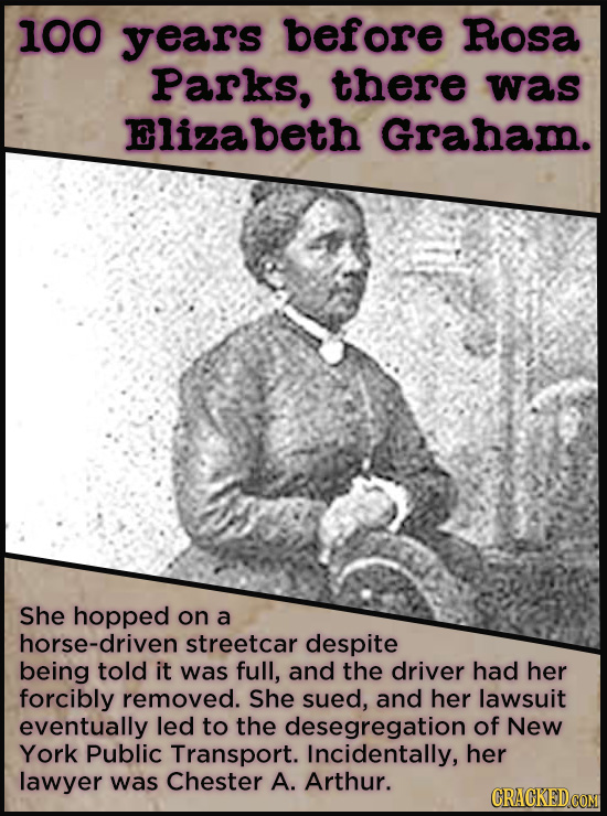 21 People Who Get Unfairly Left Out Of The History Books - A hundred years before Rosa Parks, Elizabeth Jennings Graham took a stand against segregate