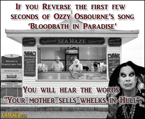 IF YOU REVERSE THE FIRST FEW SECONDS OF OZZY OSBOURNE'S SONG 'BLOODBATH IN PARADISE' LOCALCADCKT raditionol SEA HAZE Souengc SHELLFISH FISH SPECIALITI