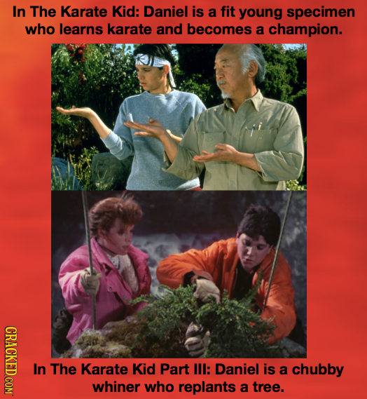 In The Karate Kid: Daniel is a fit young specimen who learns karate and becomes a champion. CRACKED COM In The Karate Kid Part Ill: Daniel is a chubby