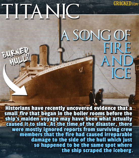TITANIC A SONG OF FIRE BURNED AND HULL? ICE Historians have recently uncovered evidence that a small fire that began in the boiler rooms before the sh