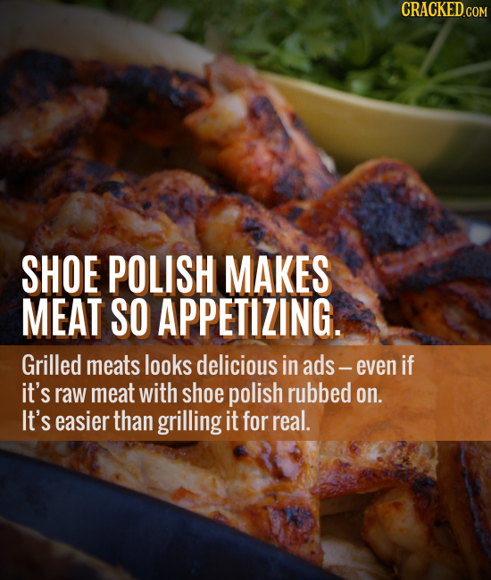 CRACKED.COM SHOE POLISH MAKES MEAT SO APPETIZING. Grilled meats looks delicious in ads - even if it's raw meat with shoe polish rubbed on. It's easier