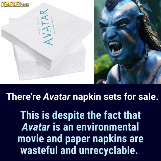 CRACKED.OON CAMEEOS' AMER AVATAR There're Avatar napkin sets for sale. This is despite the fact that Avatar is an environmental movie and paper napkin